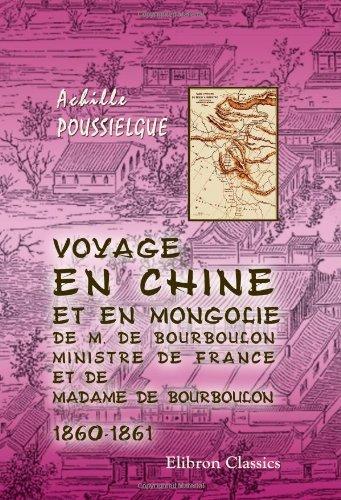 Descargar Libro Voyage en Chine et en Mongolie de M. de Bourboulon, ministre de France, et de Madame de Bourboulon, 1860-1861 de Achille Poussielgue
