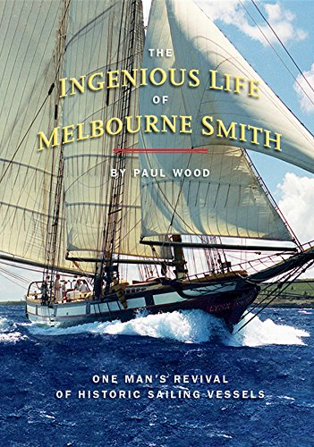 The Ingenious Life of Melbourne Smith: One Man's Revival of Historic Sailing Vessels (English Edition)