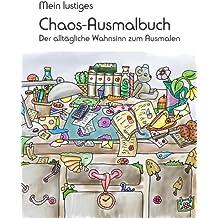Mein lustiges Chaos-Ausmalbuch: Der alltägliche Wahnsinn zum Ausmalen