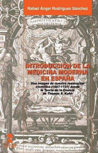 LA INTRODUCCIÓN DE LA MEDICINA MODERNA EN ESPAÑA por Rafael Angel  Rodriguez Sanchez