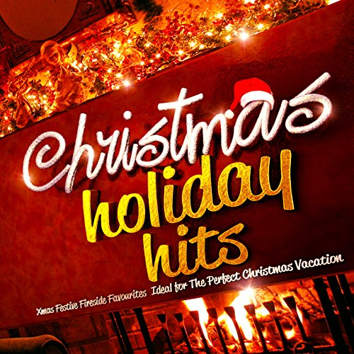 Christmas Holiday Hits - Xmas Festive Fireside Favourites - Ideal for the Perfect Christmas Vacation (Vacation Christmas Soundtrack)