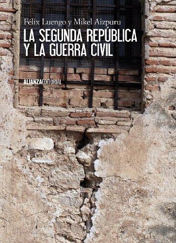 La Segunda República y la Guerra Civil (El Libro Universitario - Manuales) por Félix Luengo