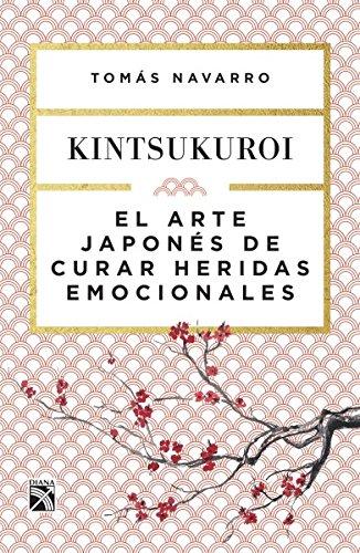 El Arte Japones de Curar Heridas Emocionales: Kint por Tomaas Navarro