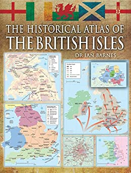 Historical Atlas of the British Isles, The par [Swanston, Alex]