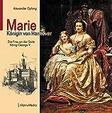 Marie Königin von Hannover: Die Frau an der Seite König Georgs V.