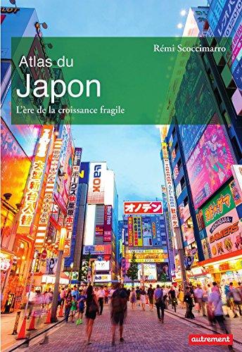 Atlas du Japon. L'ère de la croissance fragile (Atlas Monde) par Rémi Scoccimarro