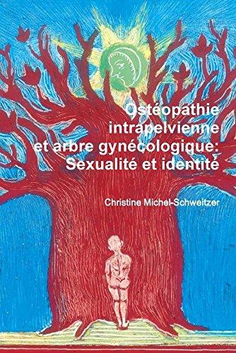 Ostéopathie intrapelvienne et arbre gynécologique: Sexualité et identité par Christine Michel-Schweitzer