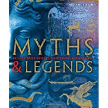 Myths & Legends: An illustrated guide to their origins and meanings by Philip Wilkinson (2009-06-15)