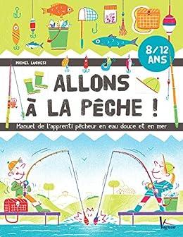 Libro PDF Gratis Allons à la pêche !  Manuel de l'apprenti pêcheur en eau douce et en mer (Jeunesse Vagnon)