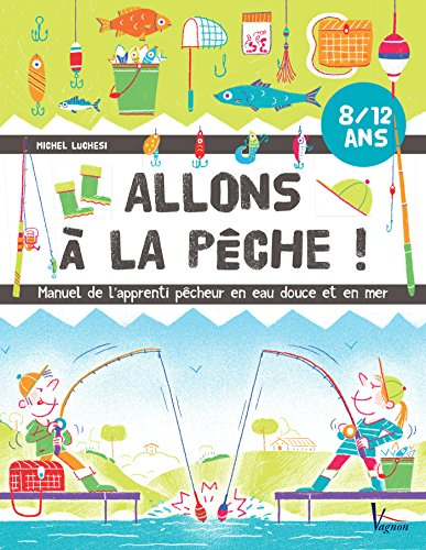Allons à la pêche !  Manuel de l'apprenti pêcheur en eau douce et en mer (Jeunesse Vagnon) par Michel Luchesi