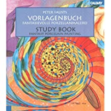Peter Fausts Vorlagenbuch - Fantasievolle Porzellanmalerei / Study Book - Fantasy Porcelain Painting