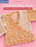 Crochet Baby Style: Children's Clothing, Accessories, and More by Martingale (2012-11-27)