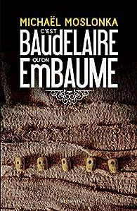 C'est Baudelaire qu'on embaume par Michaël Moslonka