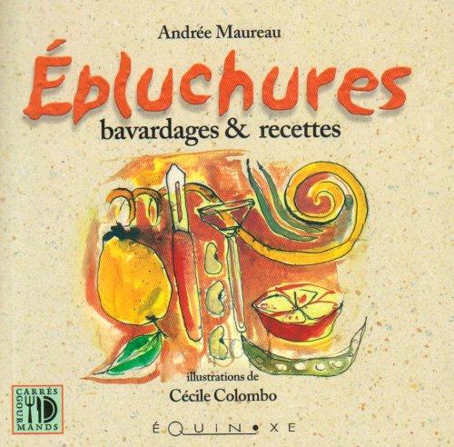 Epluchures : Bavardages et recettes par Andrée Maureau