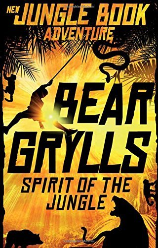 Spirit of the Jungle (The Jungle Book: New Adventures) by Bear Grylls (2016-10-06)