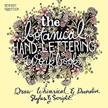 The Botanical Hand-Lettering Workbook: Draw Whimsical & Decorative Styles & Scripts