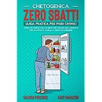 Chetogenica Zero Sbatti: Guida pratica per pigri cronici. Torna in forma con la dieta più famosa del momento per chi non…