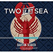 Two If By Sea: Delicious Sustainable Seafood by Barton Seaver (2016-05-03)