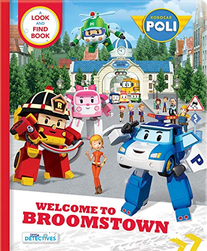 Robocar Poli: Welcome to Broomstown! a Look and Find Book (Little Detectives)
