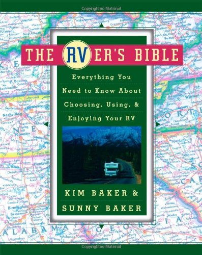 The RVer\'s Bible: Everything You Need to Know About Choosing, Using, & Enjoying Your RV: Everything You Need to Know About Choosing, Using and Enjoying Your RV