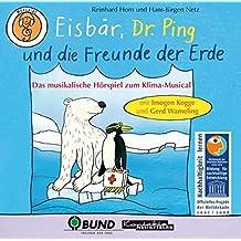Eisbär, Dr. Ping und die Freunde der Erde: Das musikalische Hörspiel zum Klima-Musical