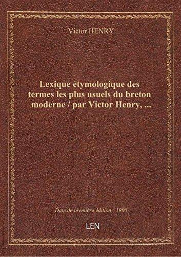 Lexique étymologique destermeslesplususuels dubretonmoderne / parVictorHenry, … par Victor HENRY