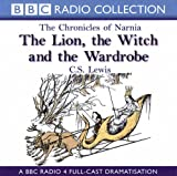 The Chronicles Of Narnia: The Lion, The Witch And The Wardrobe: A BBC Radio 4 full-ca...