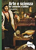 Arte e scienza. Da Leonardo a Galileo. Ediz. illustrata