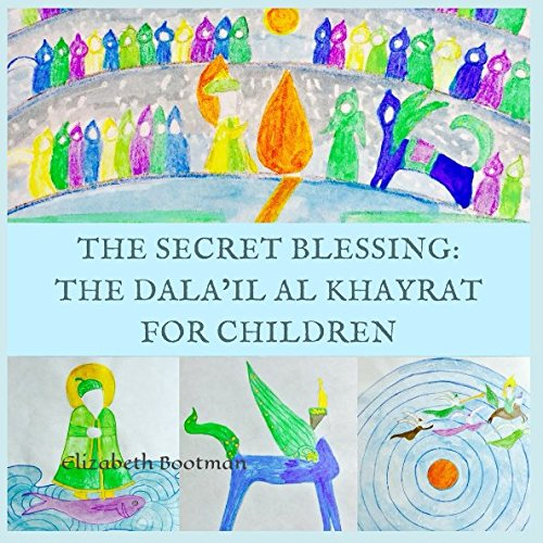 The Secret Blessing: The Dala'il al Khayrat for Children