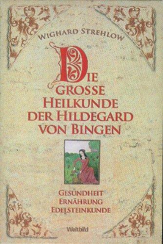 Die große Heilkunde der Hildegard von Bingen - Gesundheit, Ernährung, Edelsteinkunde: Hildegard-Heilkunde von A - Z / Die Ernährungstherapie der...