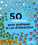 50 exercices pour pratiquer la loi d'attraction...