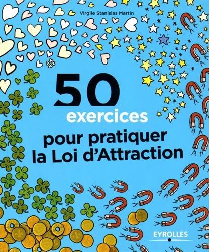 50 exercices pour pratiquer la loi d'attraction por Virgile Stanislas Martin
