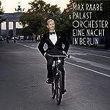Eine Nacht in Berlin - Palast Orchester Max Raabe