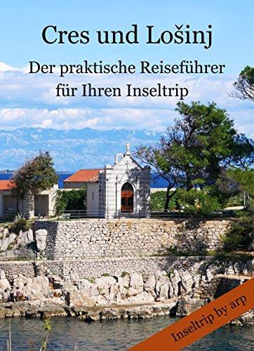 Cres und Lošinj: - Der praktische Reiseführer für Ihren Inseltrip (Inseltrip by arp 3) -