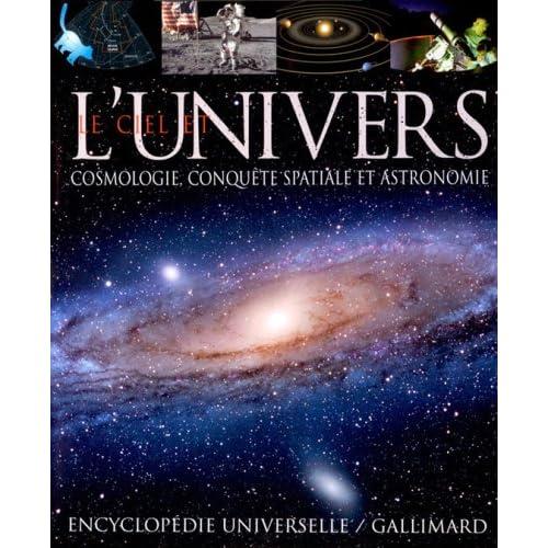 Le ciel et l'Univers: Cosmologie, conquête spatiale et astronomie