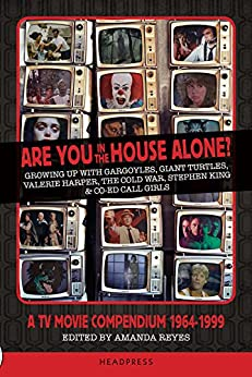 Are You In The House Alone?: A TV Movie Compendium 1964-1999 by [Reyes, Amanda]