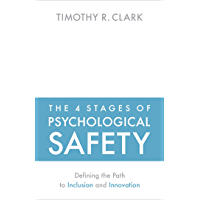 The 4 Stages of Psychological Safety: Defining the Path to Inclusion and Innovation (English Edition)