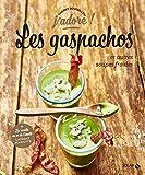Les gaspachos et autres soupes froides - J'adore