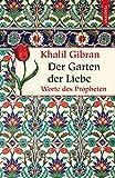 Der Garten der Liebe - Worte des Propheten (Geschenkbuch Weisheit) - Khalil Gibran