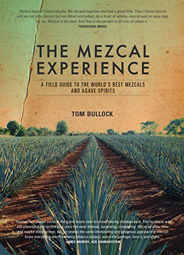 The Mezcal Experience: A Field Guide to the World's Best Mezcals and Agave Spirits por Tom Bullock