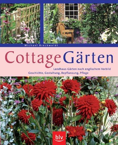 Cottage-Gärten: Landhaus-Gärten nach englischem Vorbild. Geschichte, Gestaltung, Bepflanzung, Pflege
