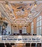 Das Kammergericht in Berlin: Orte ? Prozesse ? Ereignisse - Michael Bienert