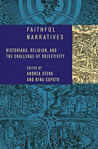 Faithful Narratives: Historians, Religion, and the Challenge of Objectivity
