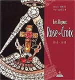 Les Bijoux Rose-Croix, 1760-1890...