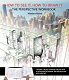 How to See it, How to Draw it: The Perspective Workbook: Unique Exercises with More Than 100 Vanishing Points to Figure Out
