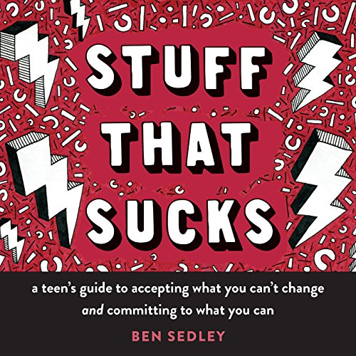 Stuff That Sucks: A Teen's Guide to Accepting What You Can't Change and Committing to What You Can (Instant Help Solutions)