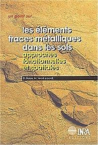 Les Éléments traces métalliques dans les sols : Approches fonctionnelles et spatiales par Denis Baize