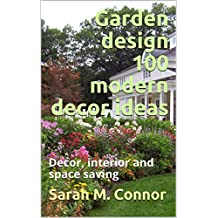 Garden design  100 modern decor ideas: Decor, interior and space saving (English Edition)