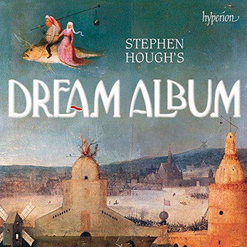 Stephen Hough's Dream Album : Oeuvres pour piano.