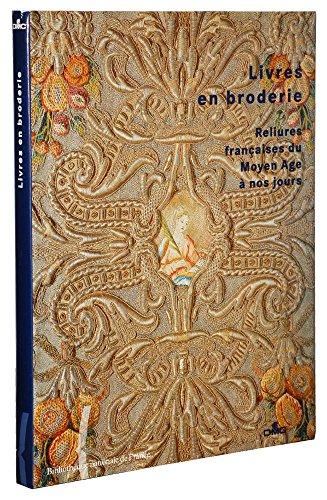 Livres en broderie : Reliures françaises du Moyen Age à nos jours